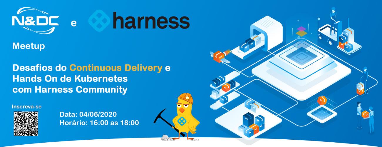 Meetup – Desafios do Continuous Delivery e Hands On de Kubernetes com Harness e N&DC